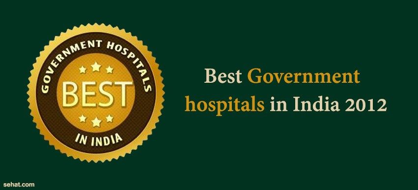 best government hospitals in India 2012