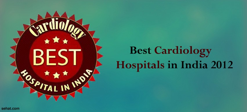 the best CARDIOLOGY hospitals in India 2012