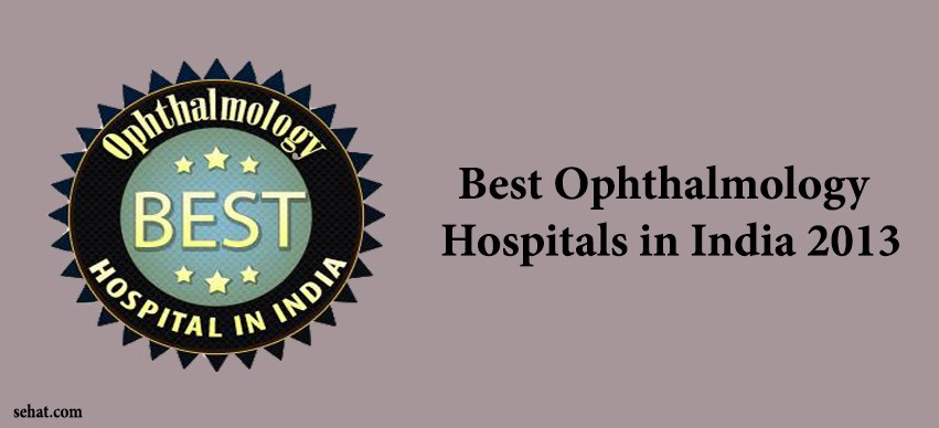 Best Ophthalmology Hospitals in India 2013