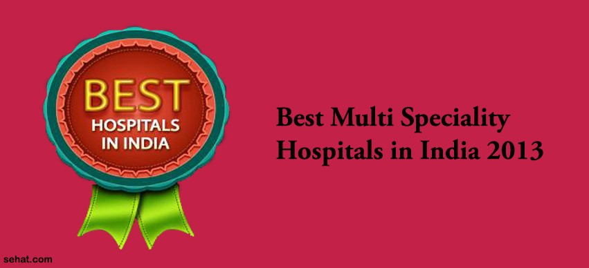 Best Multi - Speciality Hospitals in India 2013