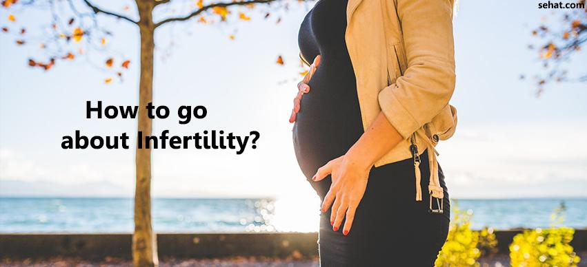 How to go about Infertility?