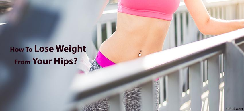 How to lose weight from your Hips?