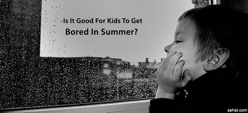 Is It Good For Kids To Get Bored In Summer?