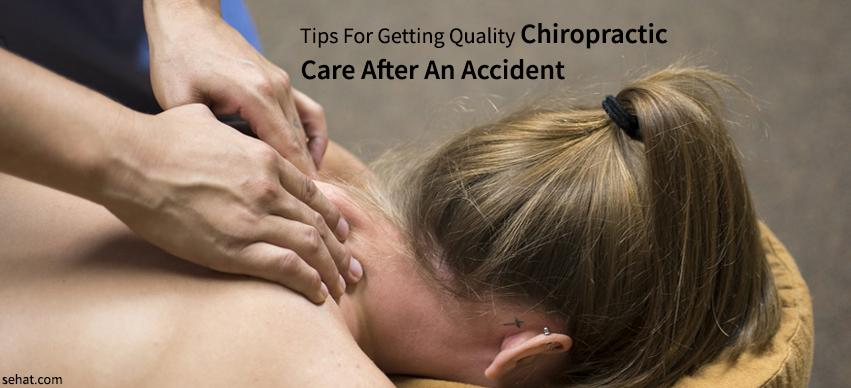 Tips For Getting Quality Chiropractic Care After An Accident