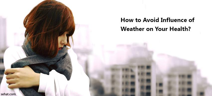 How to Avoid Influence of Weather on Your Health
