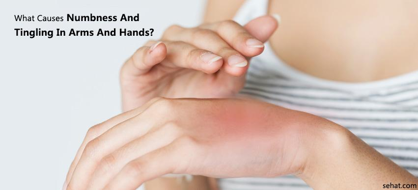 What Causes Numbness and Tingling in Arms and Hands