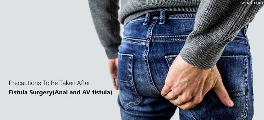 Precautions to be taken after fistula surgery(Anal and AV fistula)
