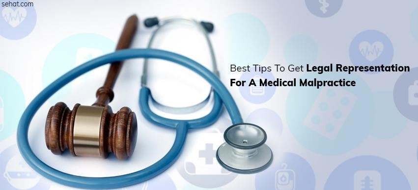 Best Tips To Get Legal Representation For A Medical Malpractice Lawsuit