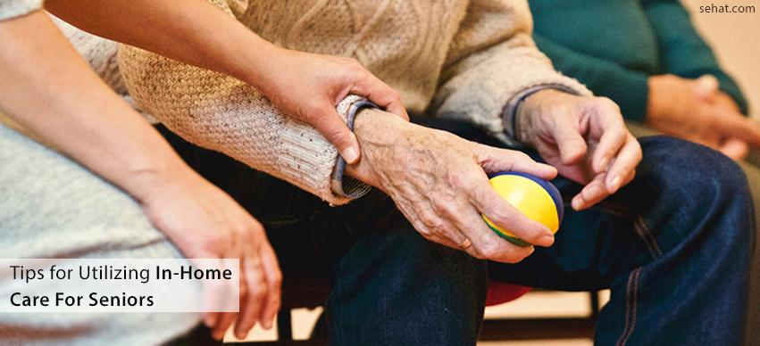 Tips for utilizing in home care for seniors