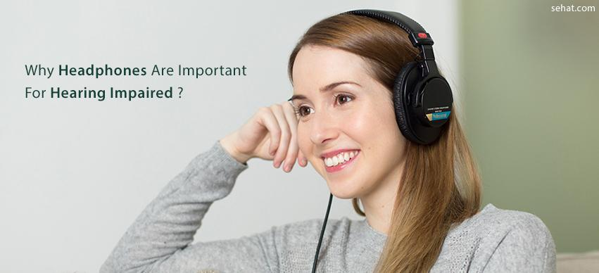 Why headphones are important for hearing impaired
