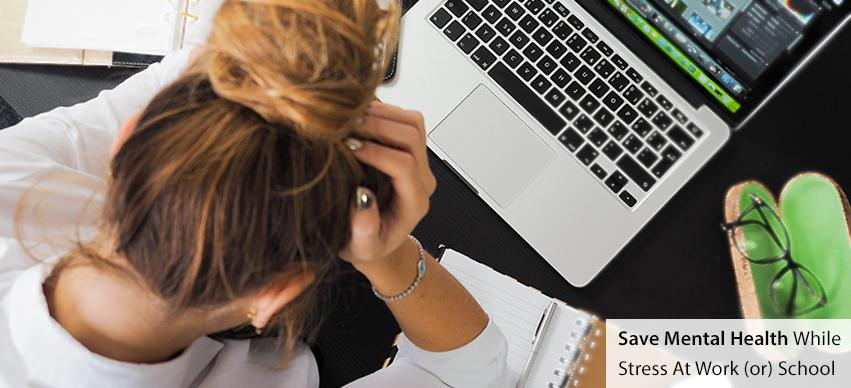 How To Save Mental Health While Stress At Work or School