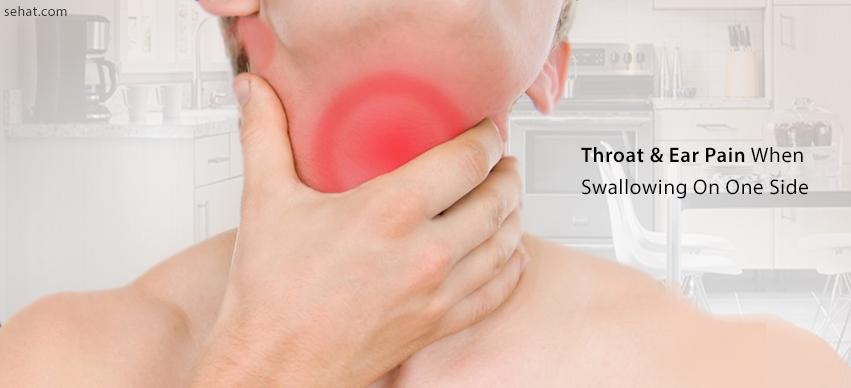 Throat and ear pain when swallowing on one side