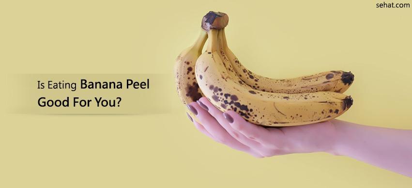 Is Eating Banana Peel Good For You?