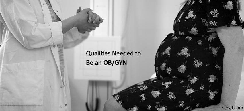 Must Have Qualities Needed To Be An OB/GYN