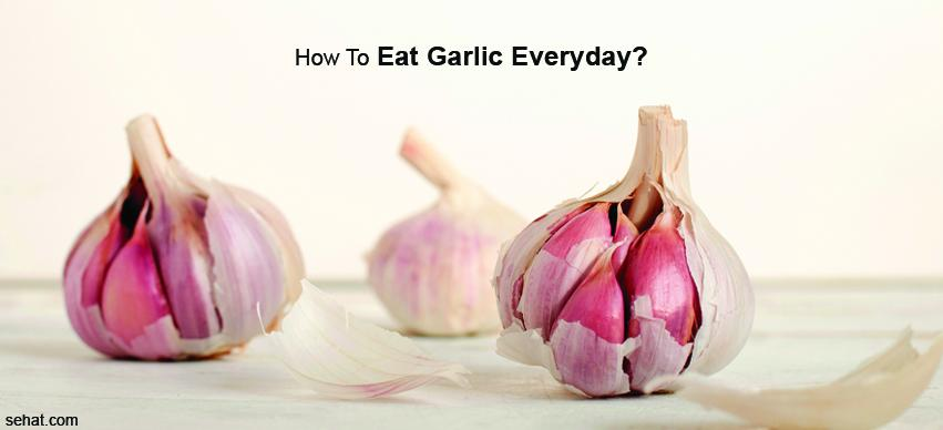 How To Eat Garlic Everyday