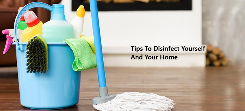 Tips To Disinfect Yourself And Your Home