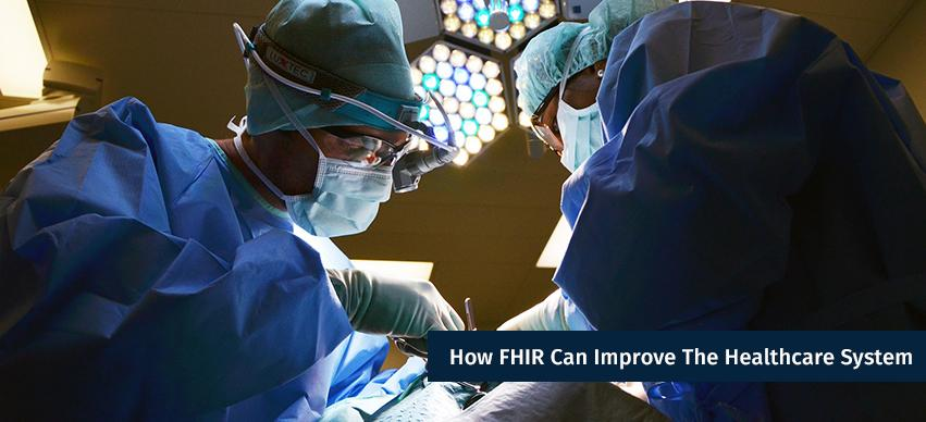 How FHIR Can Improve The Healthcare System