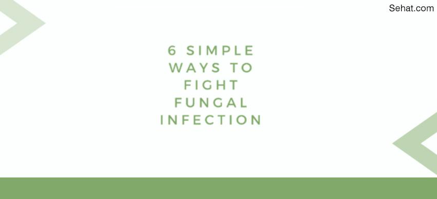 Simple Ways To Fight Fungal Infection