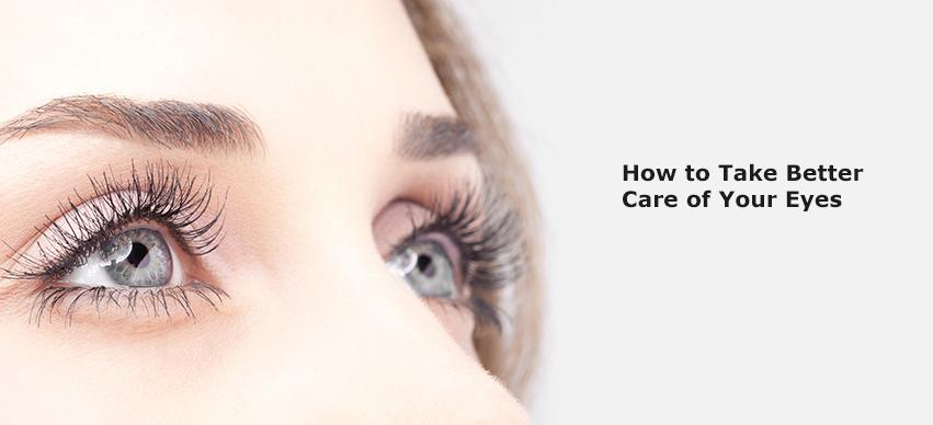 How To Take Better Care Of Your Eyes