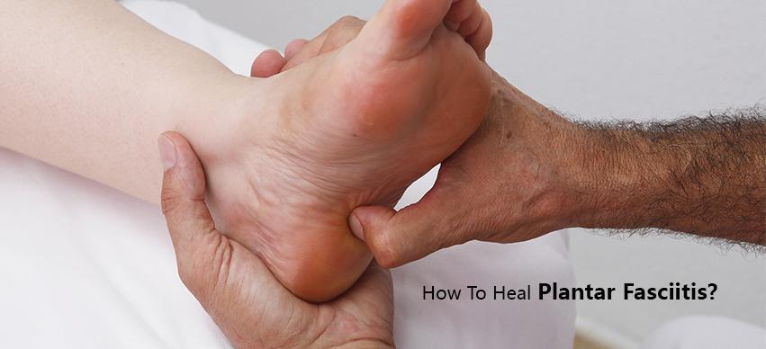 How to Heal Plantar Fasciitis?