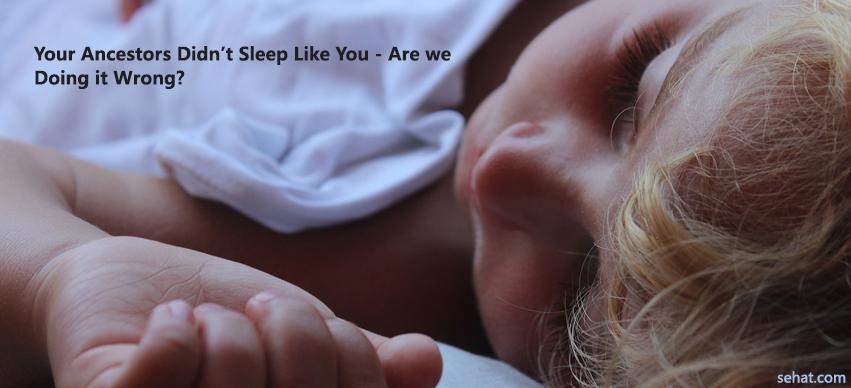 Your Ancestors Didn't Sleep like You