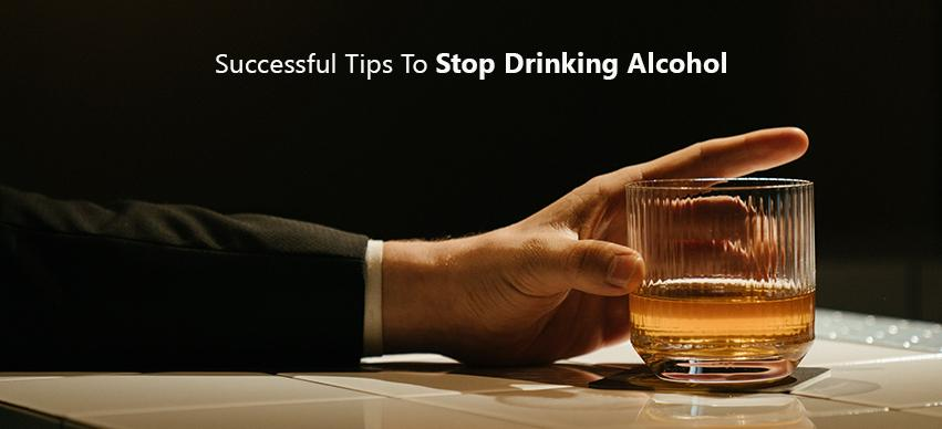 Successful Tips To Stop Drinking Alcohol