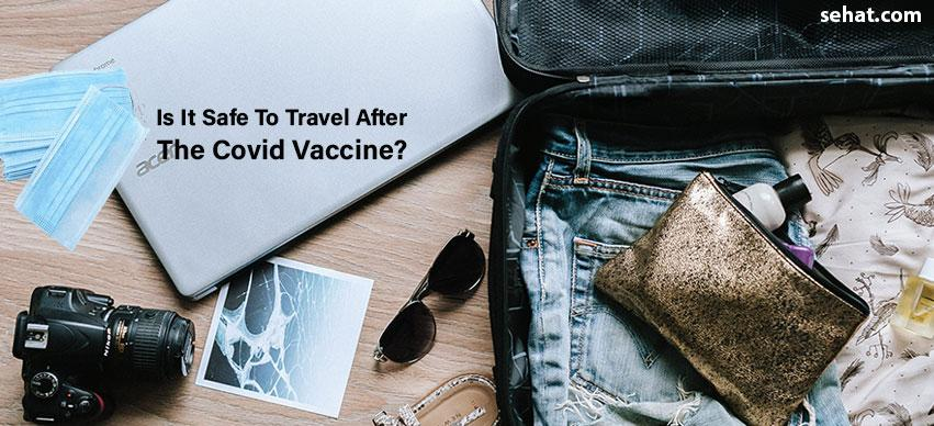 Is It Safe To Travel After The Covid Vaccine