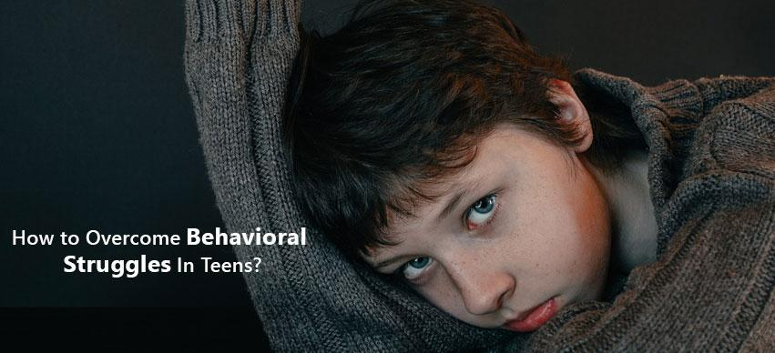 How To Overcome Behavioral Struggles In Teens