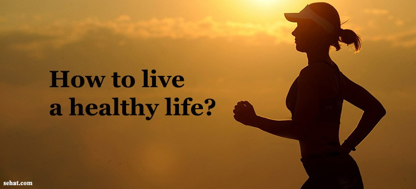 9 Most Effective Steps to Live a Fit and Healthy Life