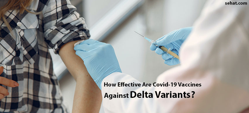 Are Covid-19 Vaccines Effective Against Delta Variants?
