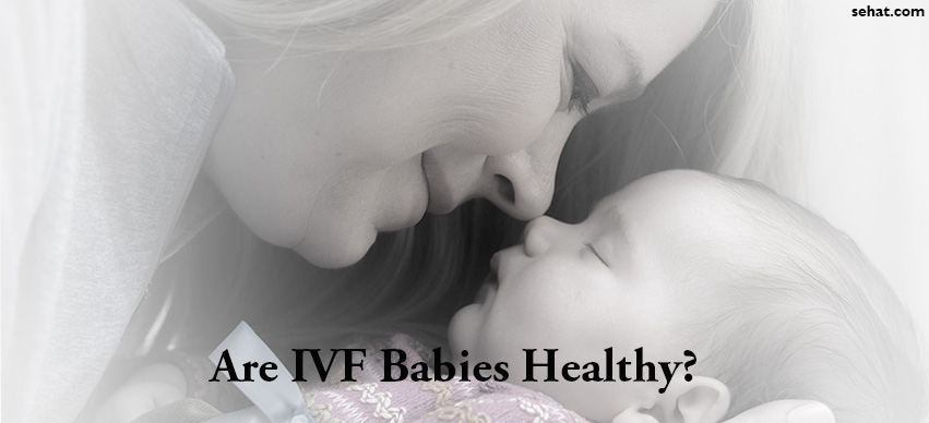 Are IVF Babies Healthy and Smarter as Normal Babies?