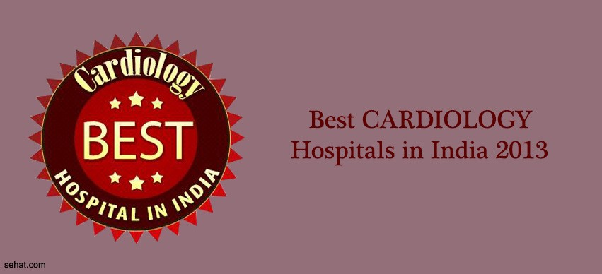 Best CARDIOLOGY Hospitals in India 2013