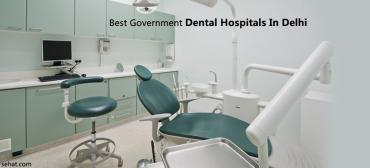 7 Best Government Dental Hospitals in Delhi