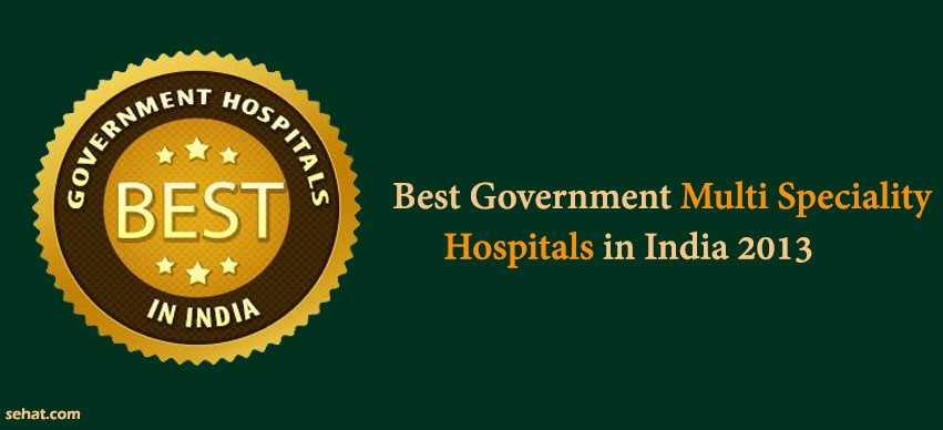 Best Government Multi - Speciality Hospitals in India 2013
