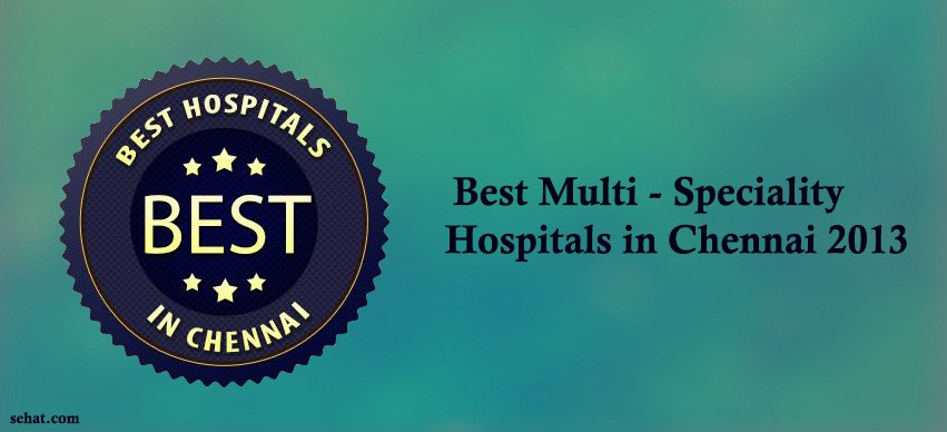 Best Multi - Speciality Hospitals in Chennai 2013