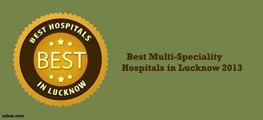 Best Multi-Speciality Hospitals in Lucknow 2013