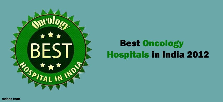 Best Oncology Hospitals in India 2012