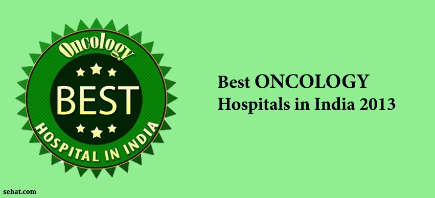 Best ONCOLOGY Hospitals in India 2013