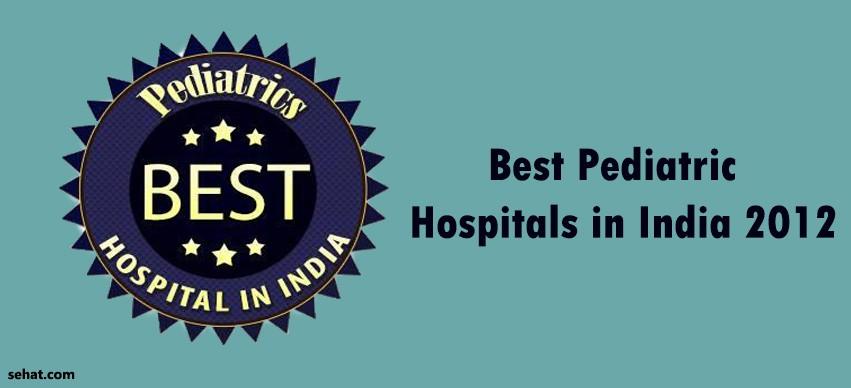 Best Pediatric Hospitals in India 2012