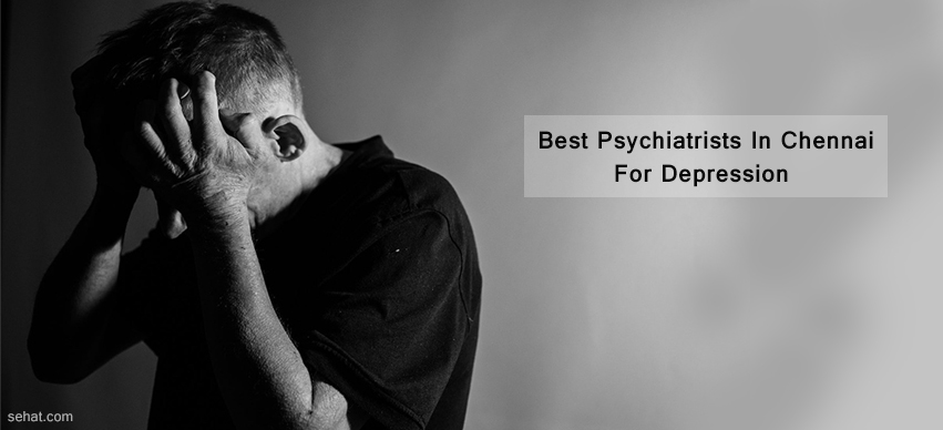 Best Psychiatrists In Chennai For Depression