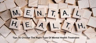 Choosing The Right Type Of Mental Health Treatment For You