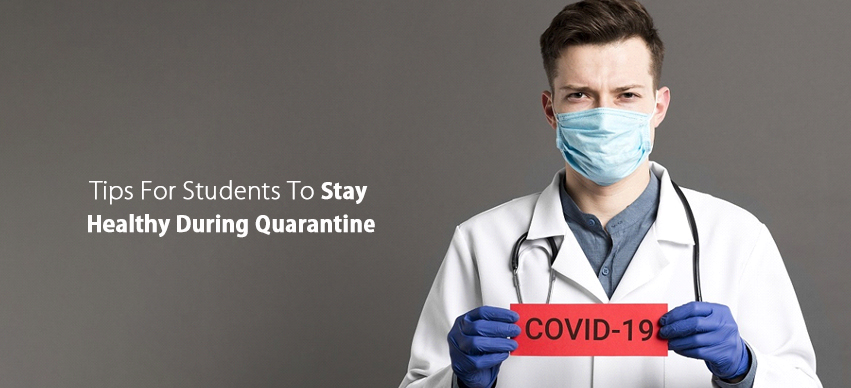 COVID-19 - 5 Tips For Students To Stay Healthy And Safe During Quarantine