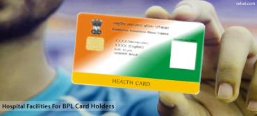Hospital Facilities For BPL Card Holders