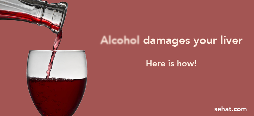 Fatty Liver: Alcohol Damages Your Liver. Here is How!