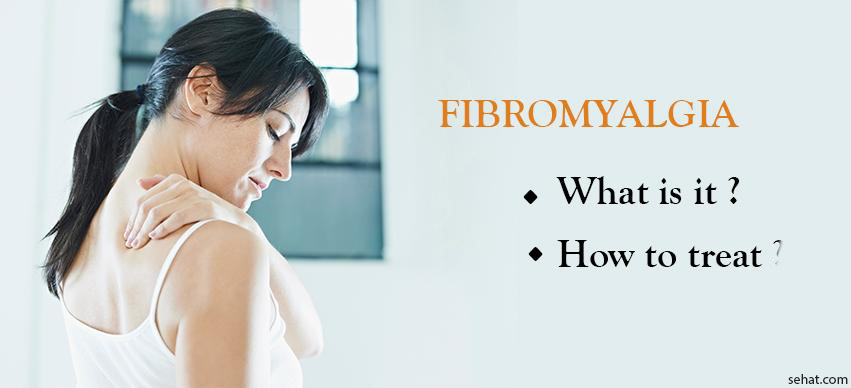 Fibromyalgia- What Is It And How To Treat?