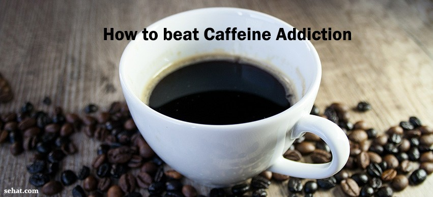 How Caffeine Can Turn Into an Addiction, Ways to Beat It