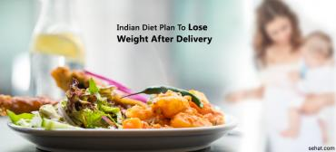 Indian Diet Plan To Lose Weight After Delivery