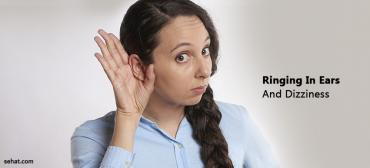 Ringing In Ears And Dizziness- Causes, Symptoms, And Treatment