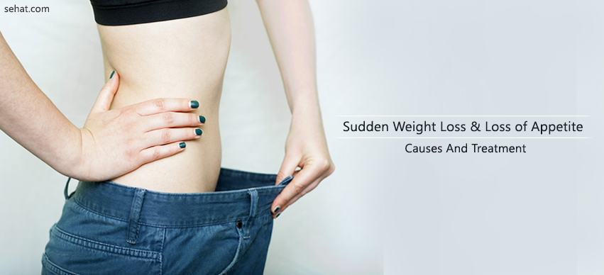 Sudden Weight Loss And Loss of Appetite - Causes and Treatment