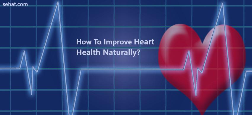 Tips To Improve Heart Health Naturally?
